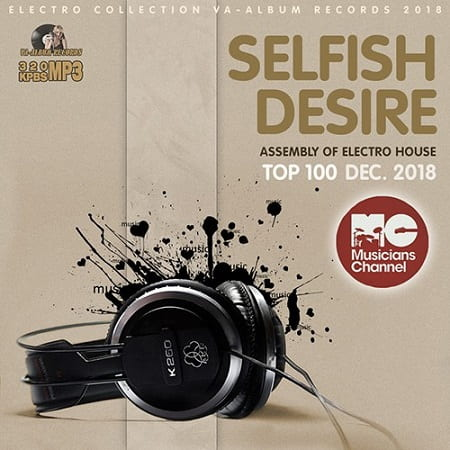 Selfish Desire: Assembly Of Electro House (2018) MP3
