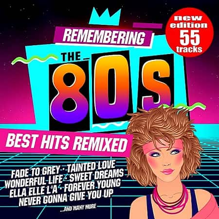 Remembering The 80s: Best Hits Remixed [New Edition 55 Tracks] (2018) MP3