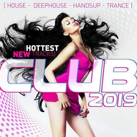Club 2019 - Hottest New Tracks (2018) MP3