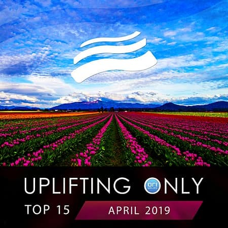 Uplifting Only Top 15: April (2019) MP3