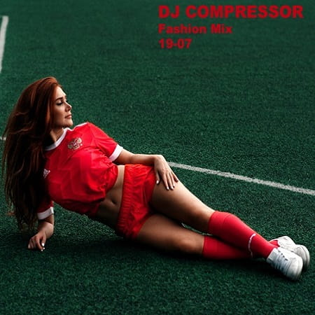 Dj Compressor - Fashion Mix 19-07 (2019) MP3