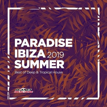 Paradise Ibiza Summer 2019: Best Of Deep and Tropical House (2019) MP3