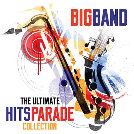Big Band The Ultimate Hits Parade Collection (2019) MP3