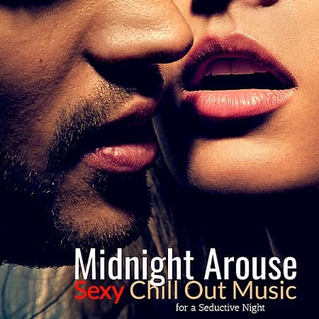 Midnight Arouse: Sexy Chill Out Music For A Seductive Night (2019) MP3