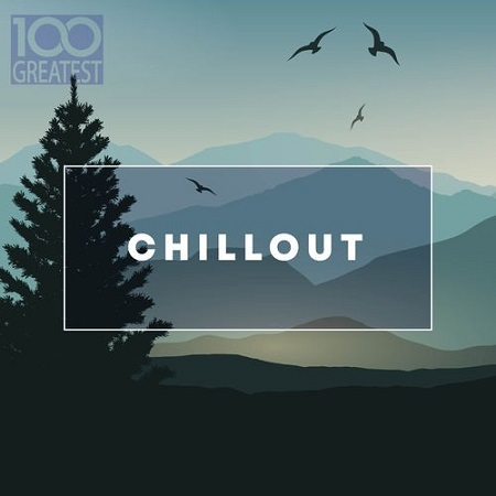 100 Greatest Chillout : Songs for Relaxing (2019) MP3