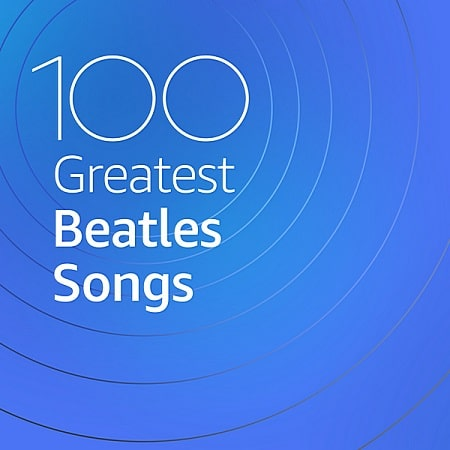 100 Greatest Beatles Songs (2020) MP3