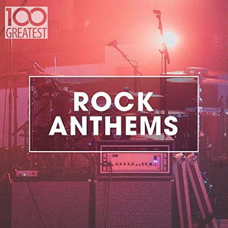 100 Greatest Rock Anthems (2020) MP3