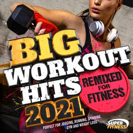 Big Workout Hits 2021: Remixed For Fitness (2020) MP3
